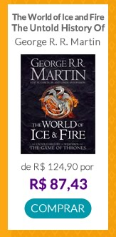 WORLD OF ICE AND FIRE, THE - THE UNTOLD HISTORY OF